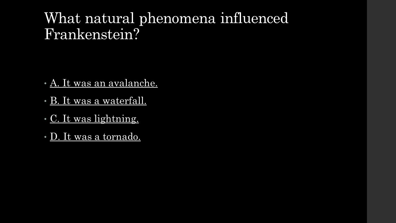 What natural phenomena influenced Frankenstein? A. It was an avalanche. B. It was a waterfall. C. It was lightning. D. It was a tornado.