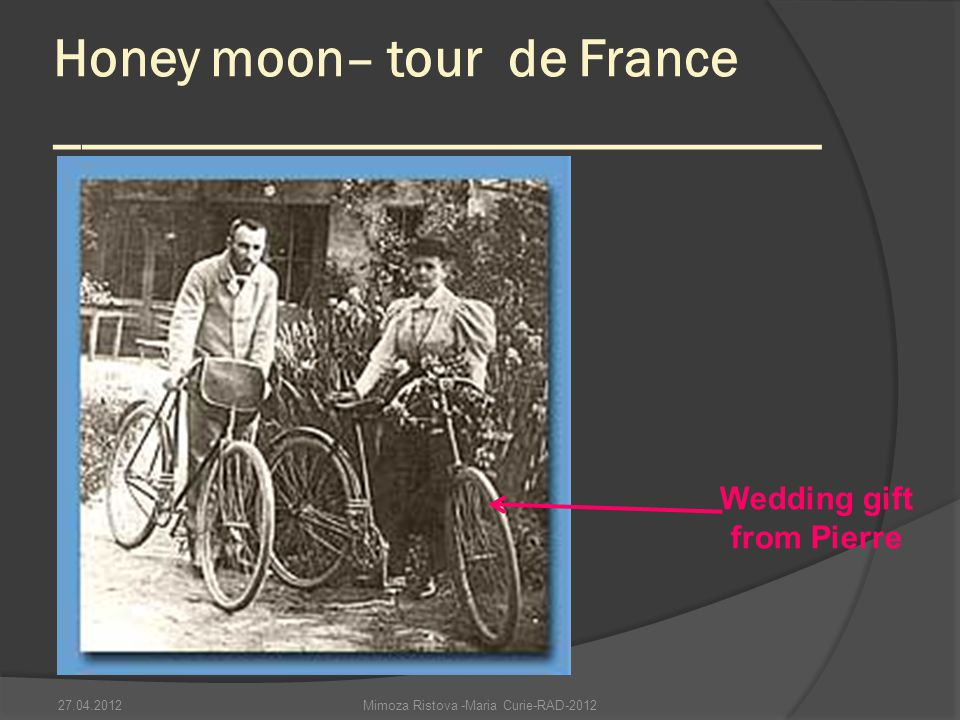Honey moon– tour de France ____________________________ Mimoza Ristova -Maria Curie-RAD-2012 Wedding gift from Pierre 27.04.2012