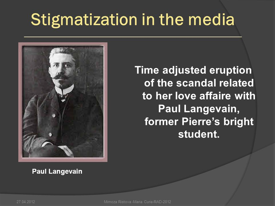 Mimoza Ristova -Maria Curie-RAD-2012 Time adjusted eruption of the scandal related to her love affaire with Paul Langevain, former Pierres bright student.