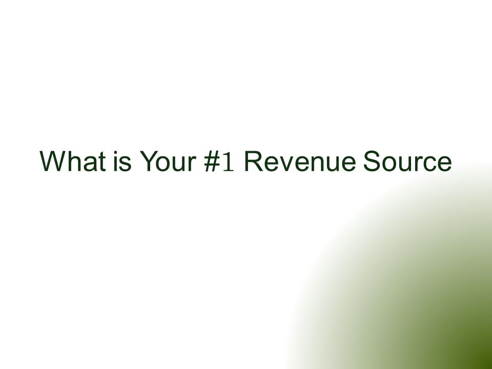 What is Your # 1 Revenue Source