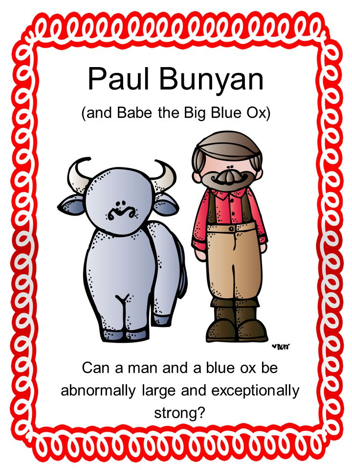 Paul Bunyan (and Babe the Big Blue Ox) Can a man and a blue ox be abnormally large and exceptionally strong?