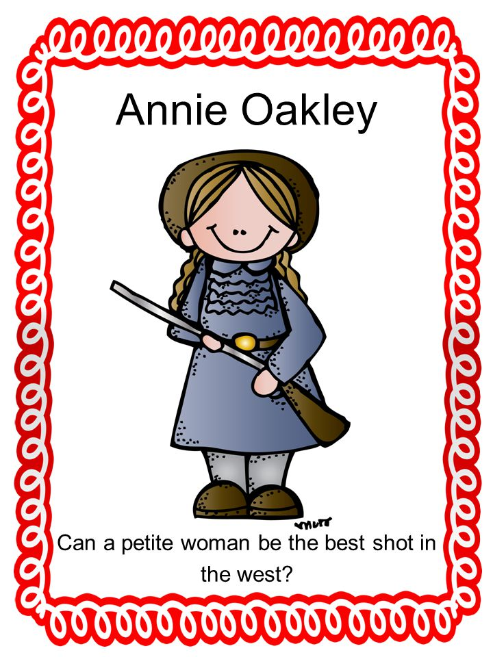 Annie Oakley Can a petite woman be the best shot in the west?
