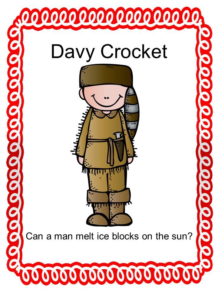 Davy Crocket Can a man melt ice blocks on the sun?