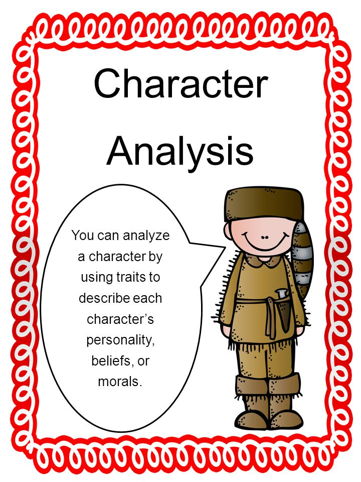 Character Analysis You can analyze a character by using traits to describe each characters personality, beliefs, or morals.