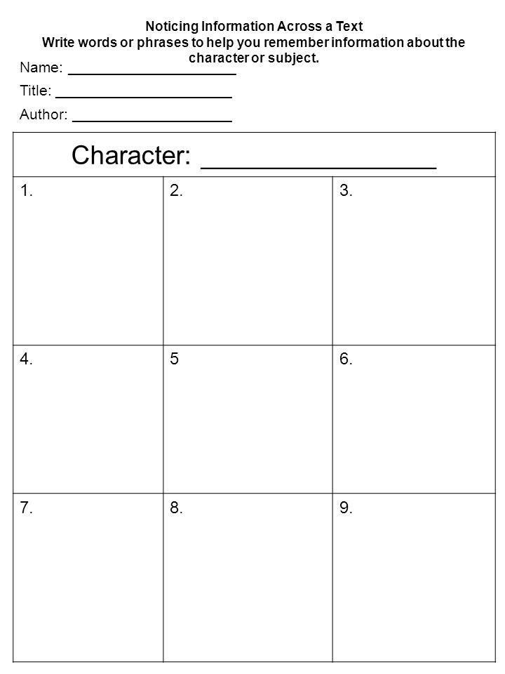 Noticing Information Across a Text Write words or phrases to help you remember information about the character or subject. Character: ________________