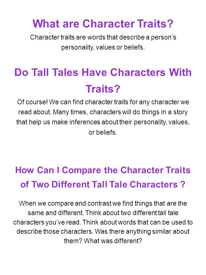 What are Character Traits? Character traits are words that describe a persons personality, values or beliefs. Do Tall Tales Have Characters With Trait