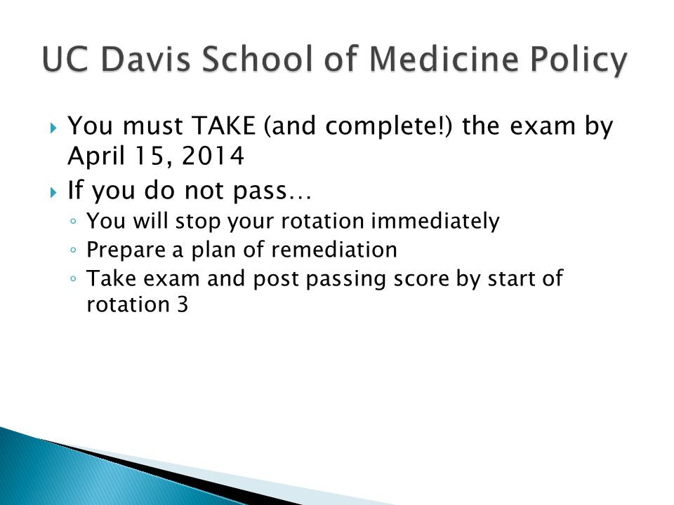 You must TAKE (and complete!) the exam by April 15, 2014 If you do not pass… You will stop your rotation immediately Prepare a plan of remediation Take exam and post passing score by start of rotation 3