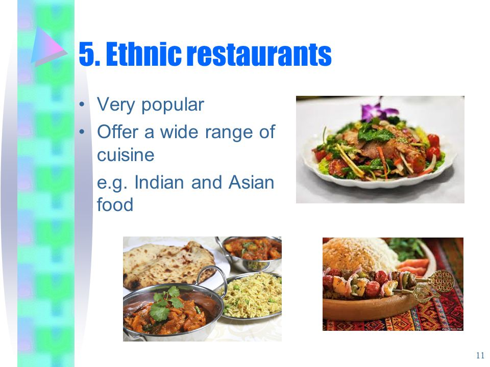 5. Ethnic restaurants Very popular Offer a wide range of cuisine e.g. Indian and Asian food 11