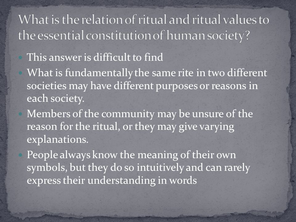 This answer is difficult to find What is fundamentally the same rite in two different societies may have different purposes or reasons in each society