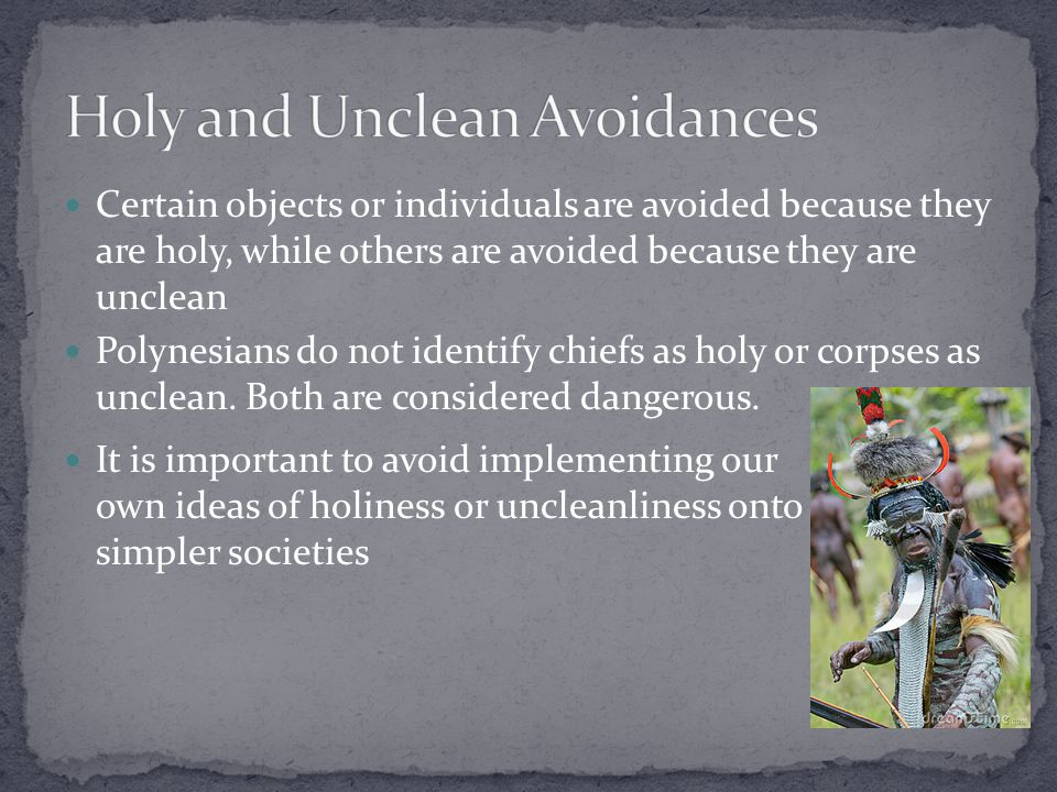 Certain objects or individuals are avoided because they are holy, while others are avoided because they are unclean Polynesians do not identify chiefs