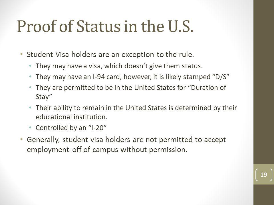 Proof of Status in the U.S. Student Visa holders are an exception to the rule. They may have a visa, which doesnt give them status. They may have an I