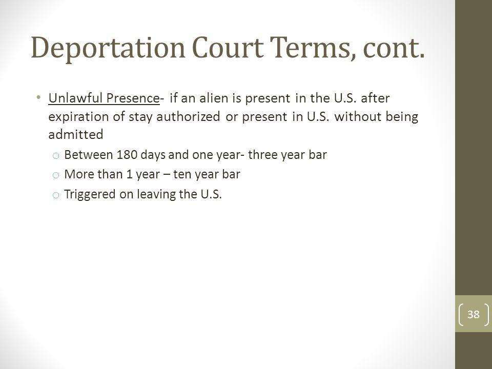Deportation Court Terms, cont.Unlawful Presence- if an alien is present in the U.S.