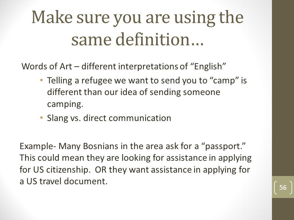 Make sure you are using the same definition… Words of Art – different interpretations of English Telling a refugee we want to send you to camp is different than our idea of sending someone camping.