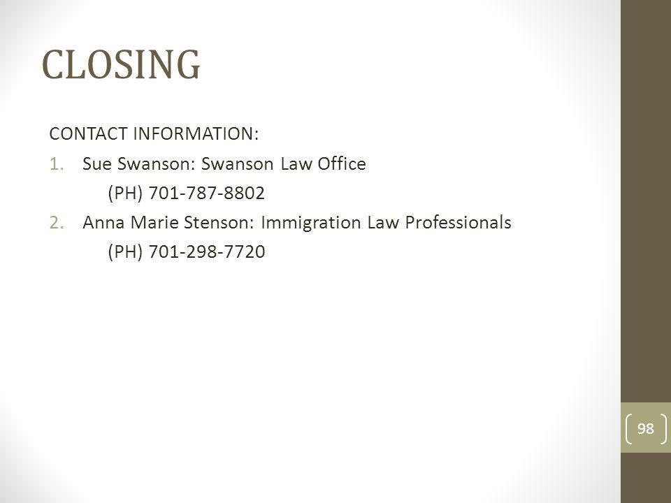 CLOSING CONTACT INFORMATION: 1.Sue Swanson: Swanson Law Office (PH) 701-787-8802 2.Anna Marie Stenson: Immigration Law Professionals (PH) 701-298-7720