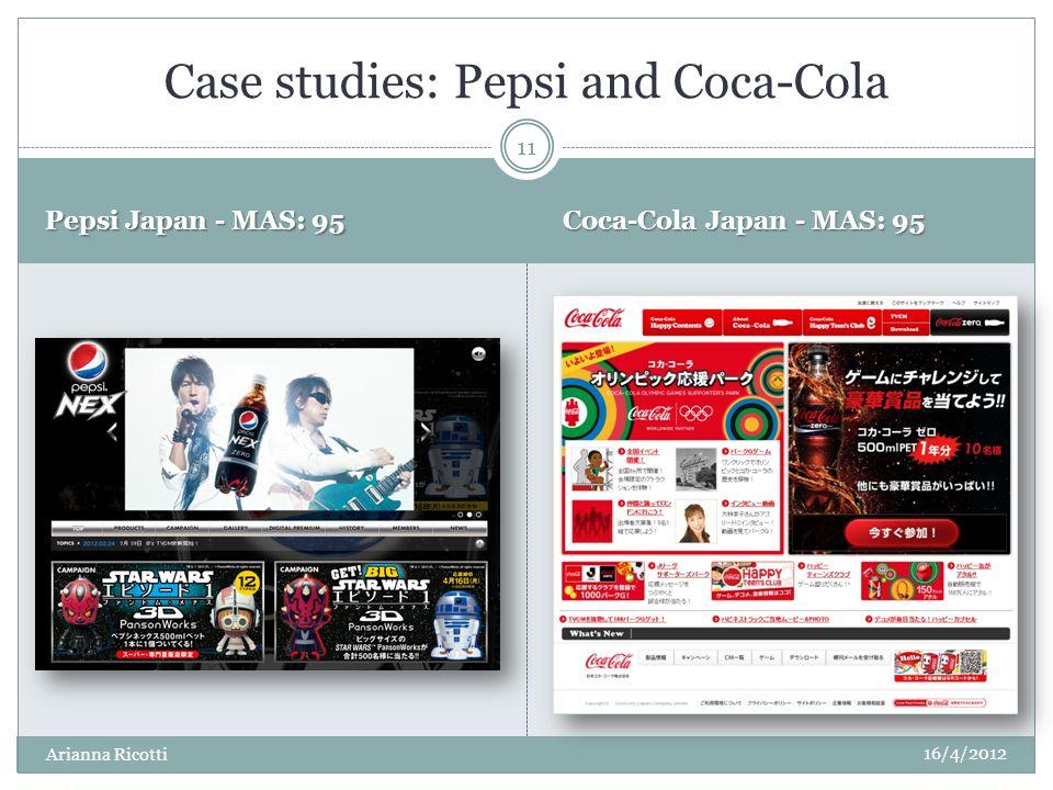Pepsi Japan - MAS: 95 Coca-Cola Japan - MAS: 95 Case studies: Pepsi and Coca-Cola 16/4/2012 11 Arianna Ricotti