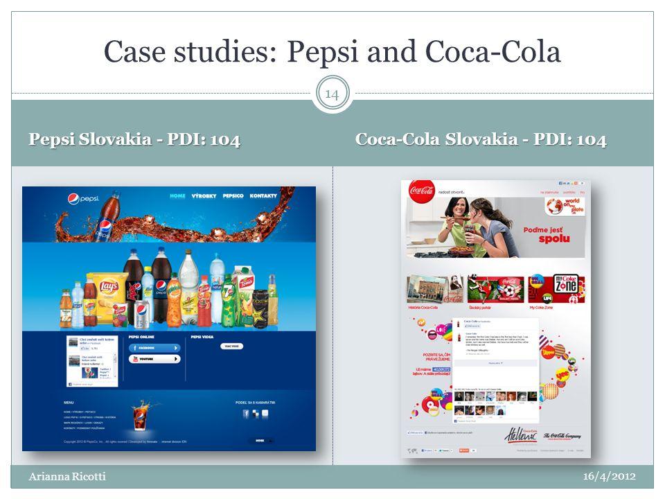 Pepsi Slovakia - PDI: 104 Coca-Cola Slovakia - PDI: 104 Case studies: Pepsi and Coca-Cola 16/4/2012 14 Arianna Ricotti