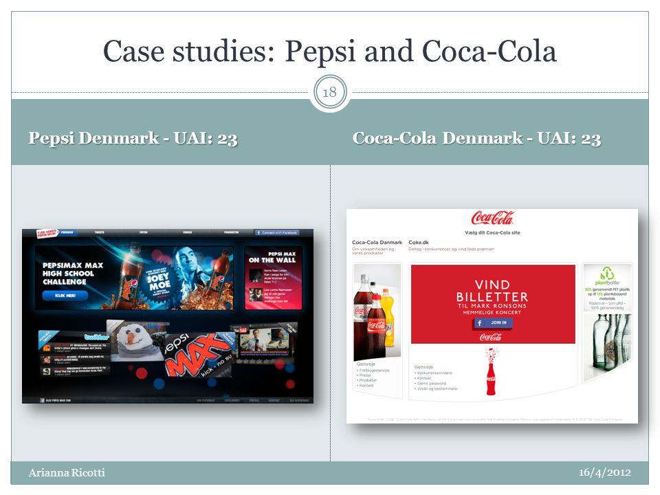 Pepsi Denmark - UAI: 23 Coca-Cola Denmark - UAI: 23 Case studies: Pepsi and Coca-Cola 16/4/2012 18 Arianna Ricotti