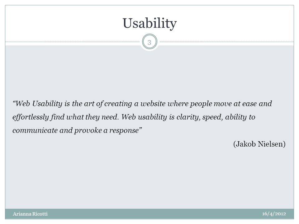 Usability Web Usability is the art of creating a website where people move at ease and effortlessly find what they need. Web usability is clarity, spe