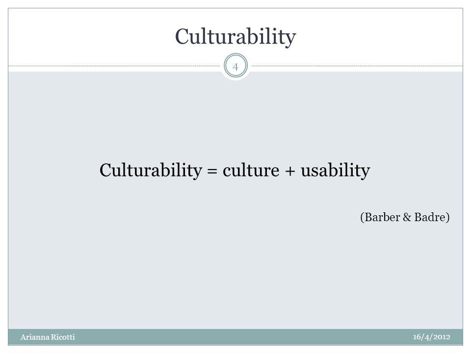 Culturability Culturability = culture + usability (Barber & Badre) 16/4/2012 4 Arianna Ricotti