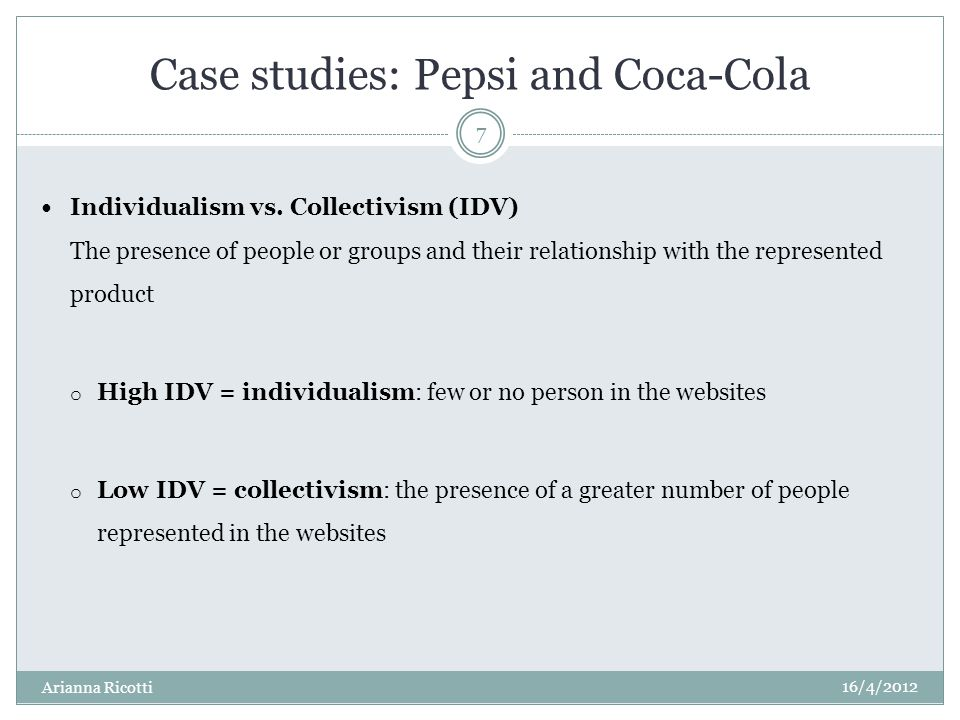 Case studies: Pepsi and Coca-Cola Individualism vs. Collectivism (IDV) The presence of people or groups and their relationship with the represented pr