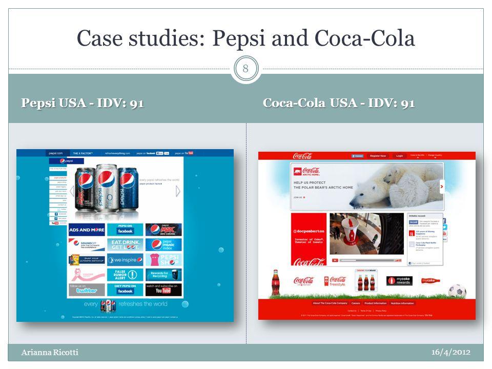 Pepsi USA - IDV: 91 Coca-Cola USA - IDV: 91 Case studies: Pepsi and Coca-Cola 16/4/2012 8 Arianna Ricotti