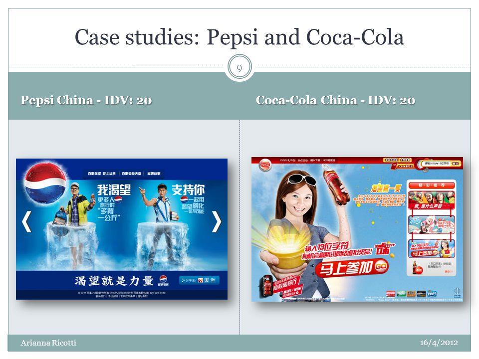 Pepsi China - IDV: 20 Coca-Cola China - IDV: 20 Case studies: Pepsi and Coca-Cola 16/4/2012 9 Arianna Ricotti