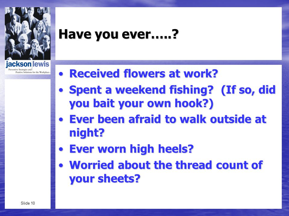 Slide 10 Have you ever…... Received flowers at work Received flowers at work.