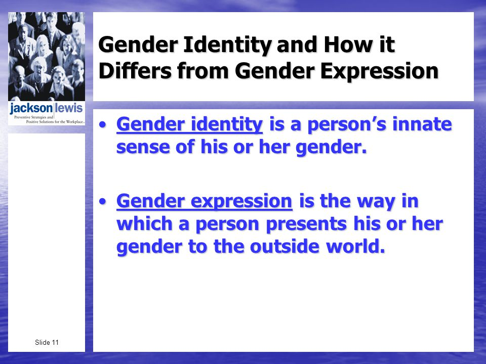 Slide 11 Gender Identity and How it Differs from Gender Expression Gender identity is a persons innate sense of his or her gender.Gender identity is a persons innate sense of his or her gender.