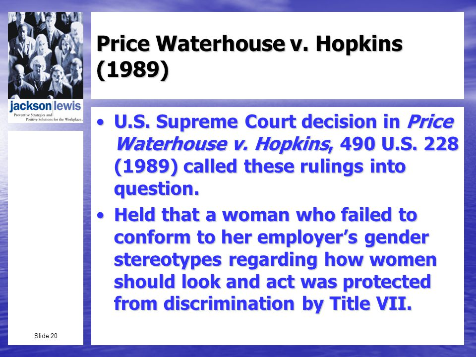 Slide 20 Price Waterhouse v. Hopkins (1989) U.S. Supreme Court decision in Price Waterhouse v.