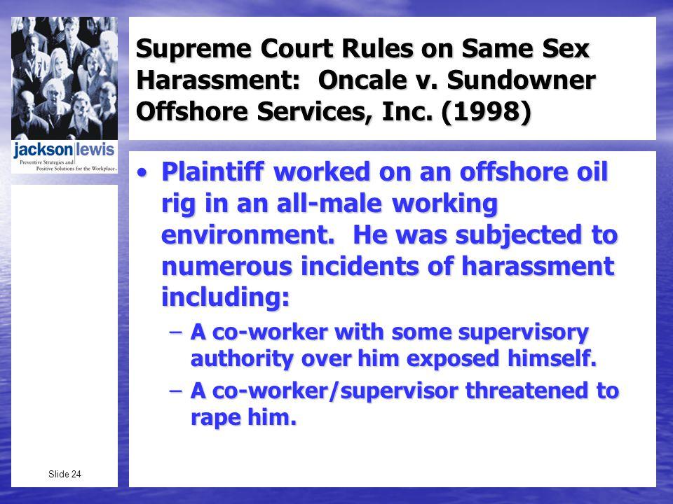 Slide 24 Supreme Court Rules on Same Sex Harassment: Oncale v.