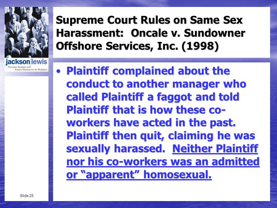 Slide 25 Supreme Court Rules on Same Sex Harassment: Oncale v.
