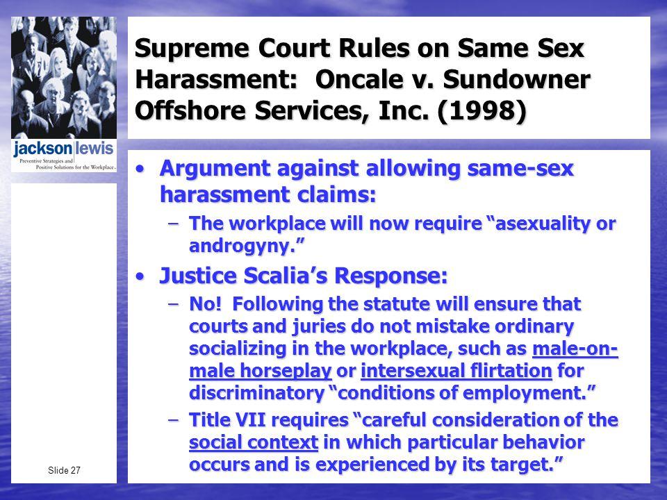 Slide 27 Supreme Court Rules on Same Sex Harassment: Oncale v.