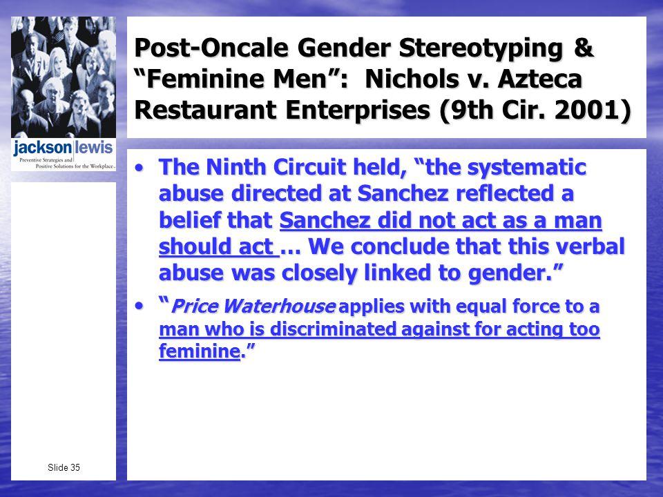 Slide 35 Post-Oncale Gender Stereotyping & Feminine Men: Nichols v.