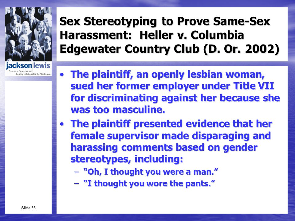 Slide 36 Sex Stereotyping to Prove Same-Sex Harassment: Heller v.