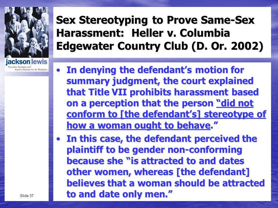 Slide 37 Sex Stereotyping to Prove Same-Sex Harassment: Heller v.