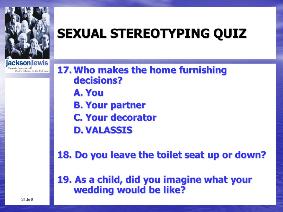 Slide 9 SEXUAL STEREOTYPING QUIZ 17.Who makes the home furnishing decisions.