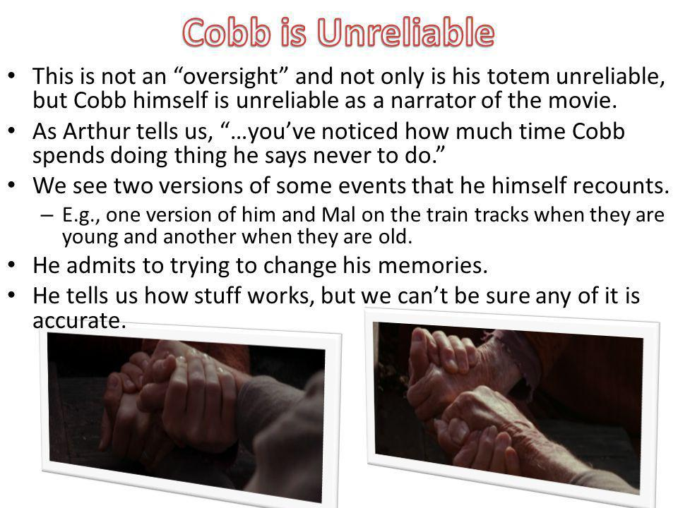 This is not an oversight and not only is his totem unreliable, but Cobb himself is unreliable as a narrator of the movie.