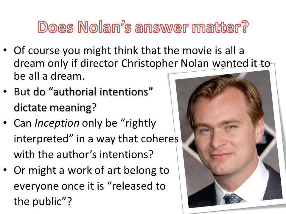 Of course you might think that the movie is all a dream only if director Christopher Nolan wanted it to be all a dream.