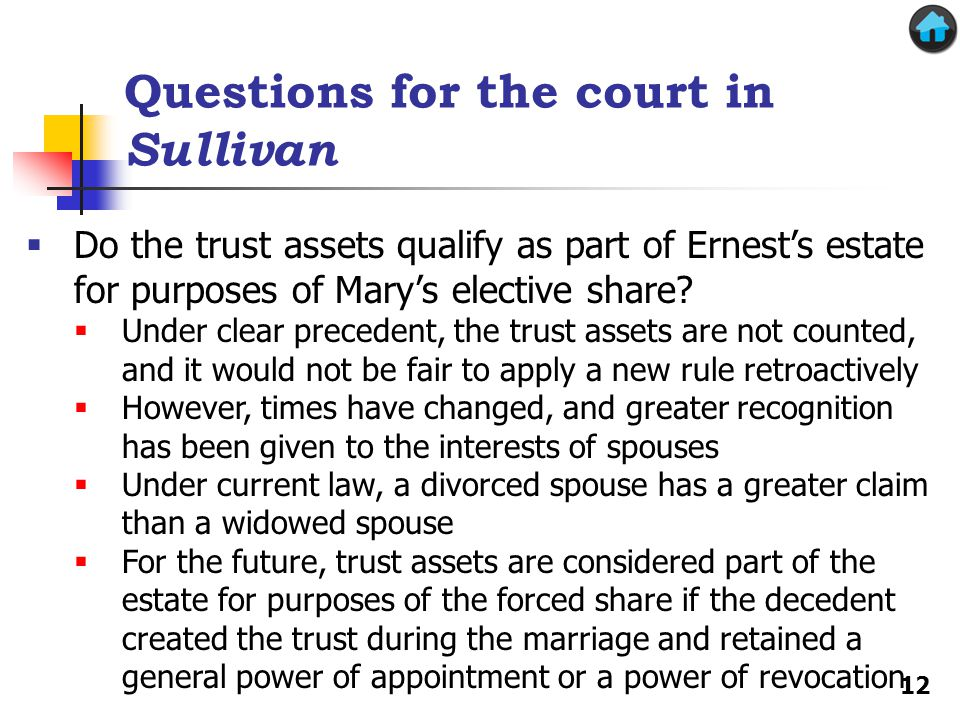 Questions for the court in Sullivan Do the trust assets qualify as part of Ernests estate for purposes of Marys elective share? Under clear precedent,