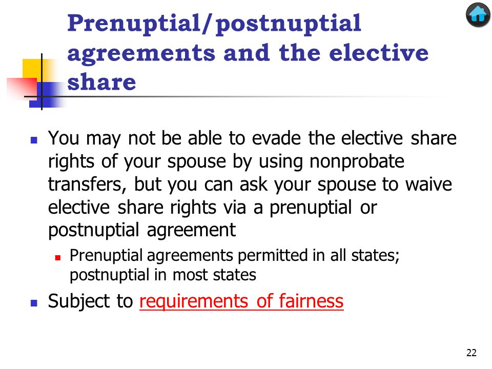 Prenuptial/postnuptial agreements and the elective share You may not be able to evade the elective share rights of your spouse by using nonprobate tra