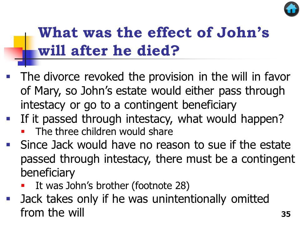 What was the effect of Johns will after he died? The divorce revoked the provision in the will in favor of Mary, so Johns estate would either pass thr