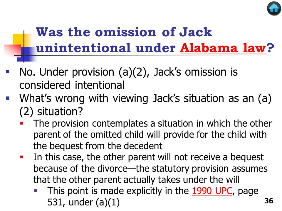 Was the omission of Jack unintentional under Alabama law?Alabama law No. Under provision (a)(2), Jacks omission is considered intentional Whats wrong
