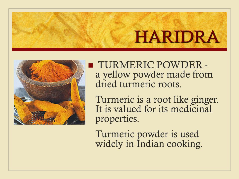 HARIDRA TURMERIC POWDER - a yellow powder made from dried turmeric roots. Turmeric is a root like ginger. It is valued for its medicinal properties. T