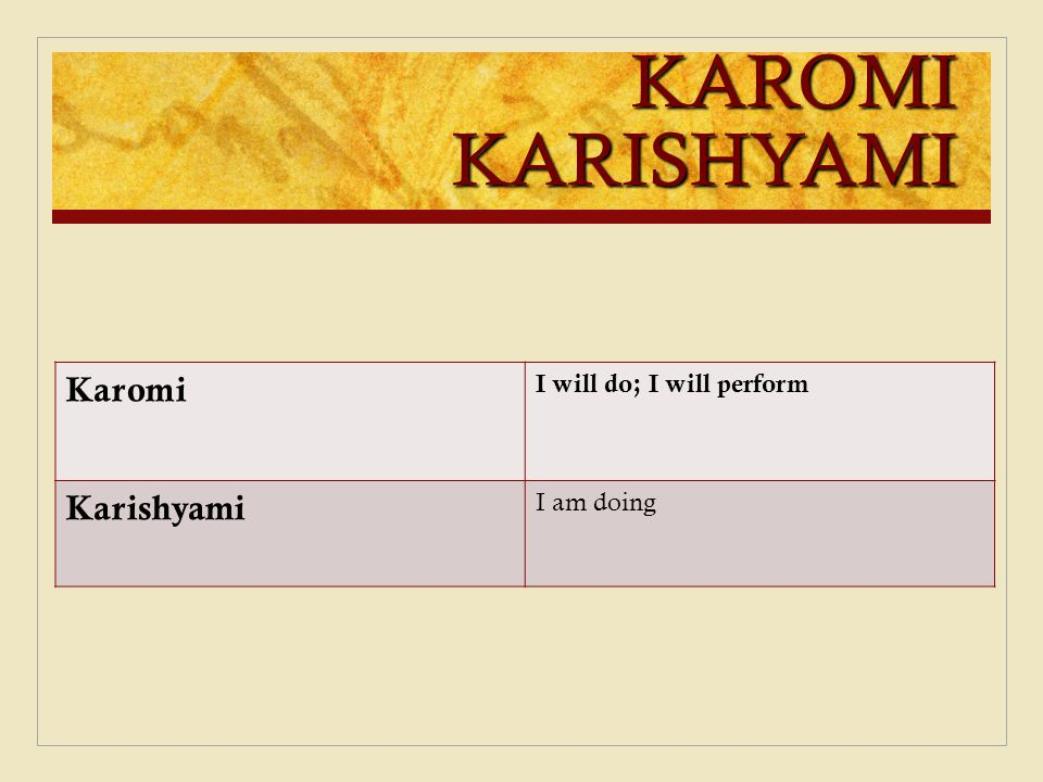 KAROMI KARISHYAMI Karomi I will do; I will perform Karishyami I am doing