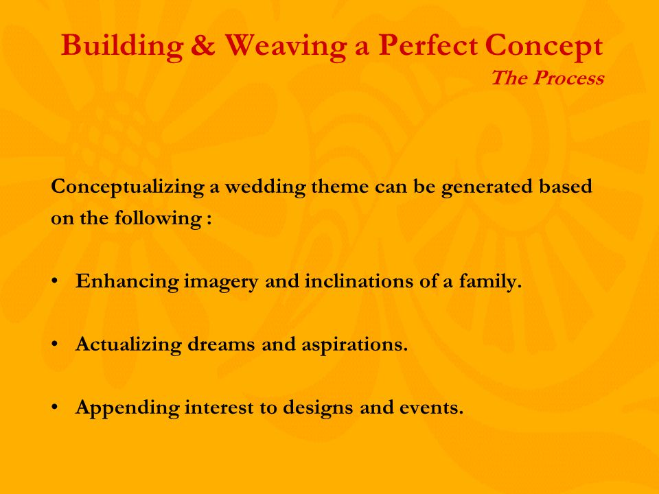 Conceptualizing a wedding theme can be generated based on the following : Enhancing imagery and inclinations of a family.