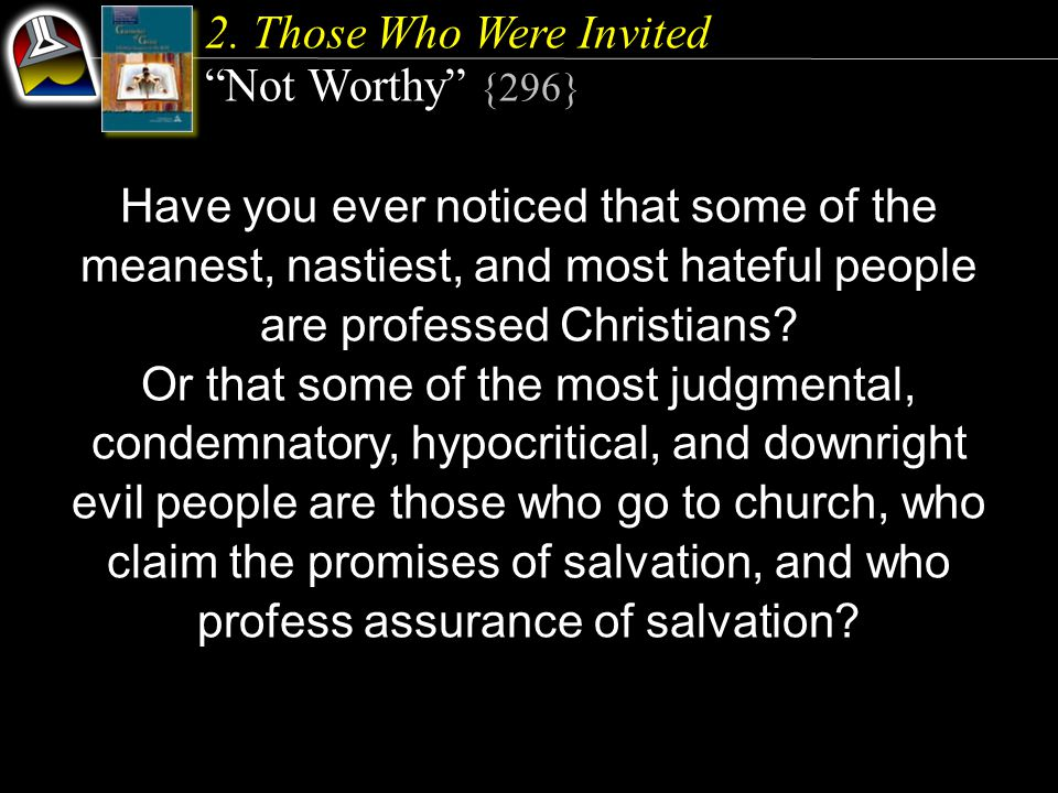 Have you ever noticed that some of the meanest, nastiest, and most hateful people are professed Christians? Or that some of the most judgmental, conde