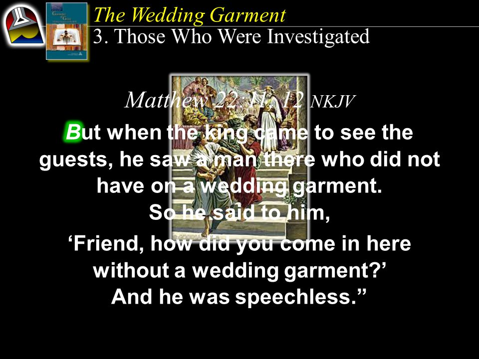 The Wedding Garment 3. Those Who Were Investigated