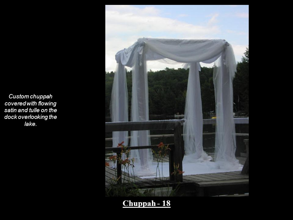 Custom chuppah covered with flowing satin and tulle on the dock overlooking the lake. Chuppah - 18