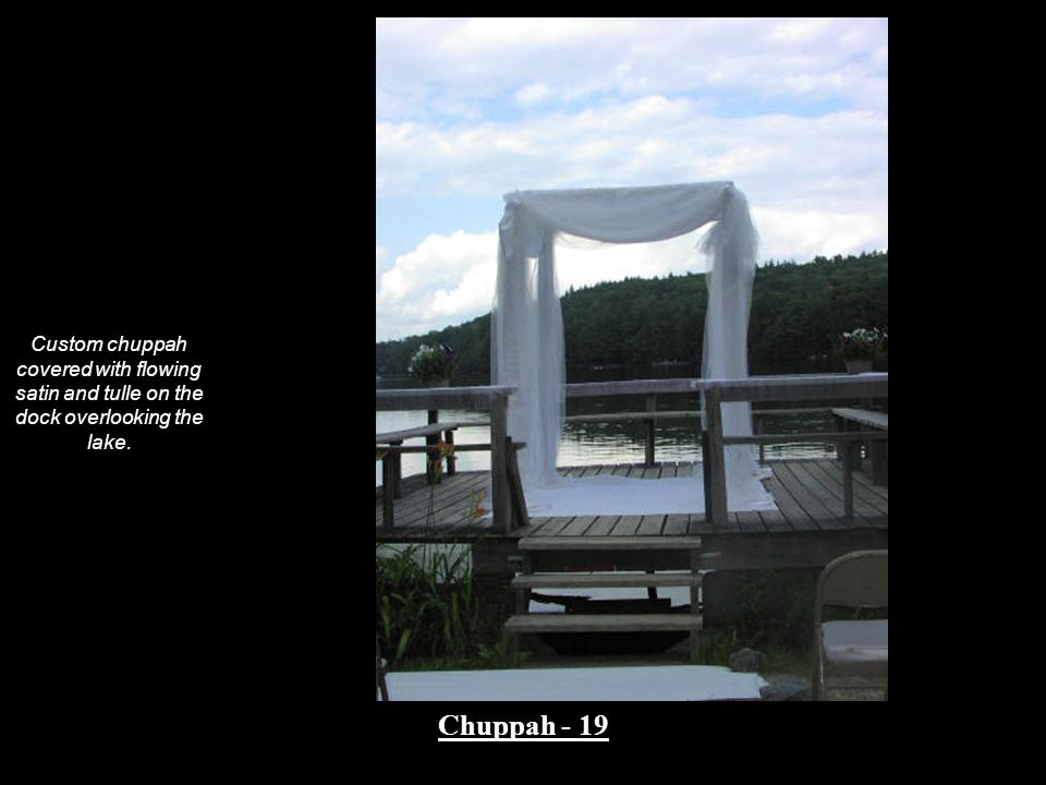 Custom chuppah covered with flowing satin and tulle on the dock overlooking the lake. Chuppah - 19