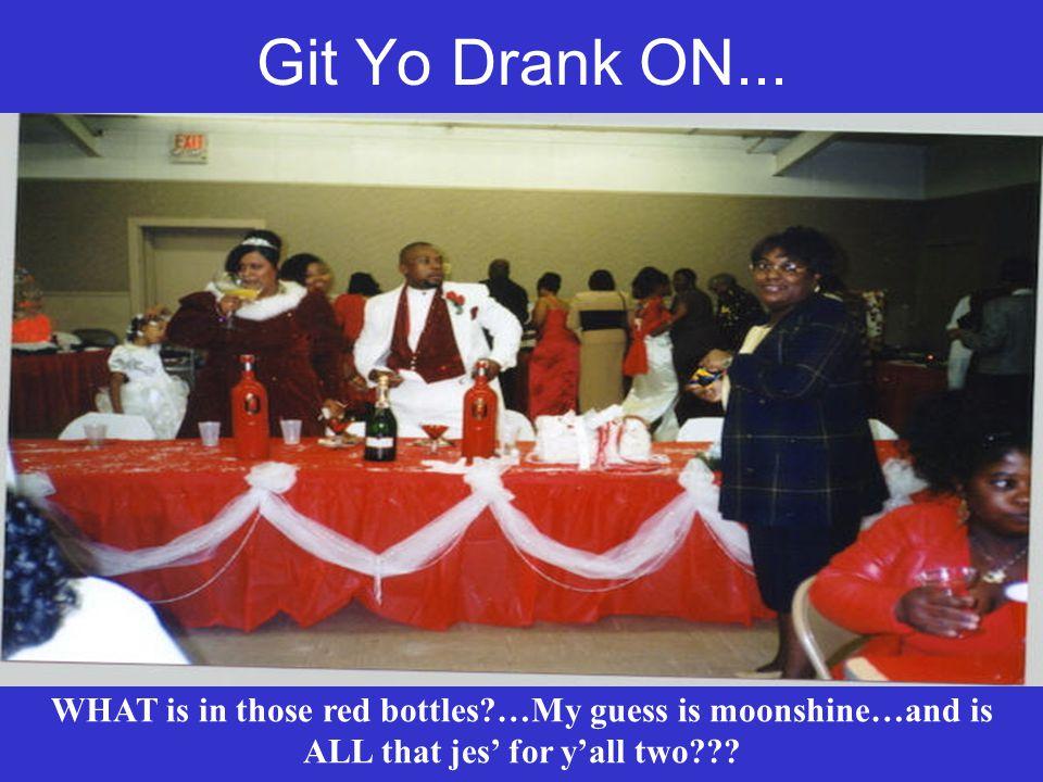 Git Yo Drank ON...